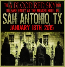 "JAN 18TH, 2015 - (SAN ANTONIO, TX) The Official ""A BLOOD RED SKY"" DVD RELEASE PARTY and PARANORMAL EVENT!"