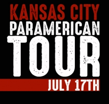 KANSAS CITY, MO - JULY 17TH - THE PARAMERICAN TOUR at the GRAND UNIVERSAL CENTER with a GHOST HUNT of the 1859 JAIL AND MARSHAL'S MUSEUM!