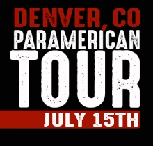 DENVER, CO - JULY 15TH - THE PARAMERICAN SUMMER TOUR at the ORIENTAL THEATER!